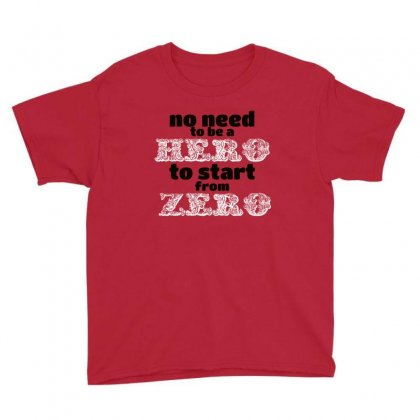 No Need To Be A Hero To Start From Zore Youth Tee Designed By Cuser2428