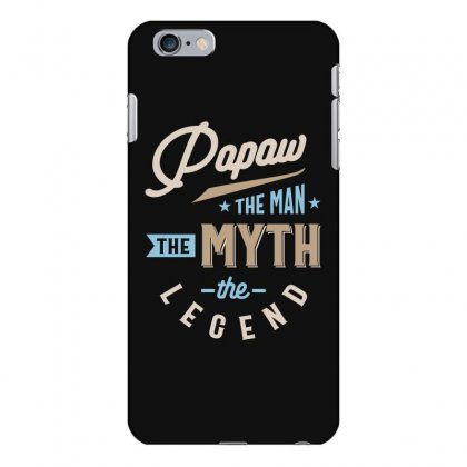 Mens Papaw The Man The Myth The Legend Father's Day Iphone 6 Plus/6s Plus Case Designed By Cidolopez
