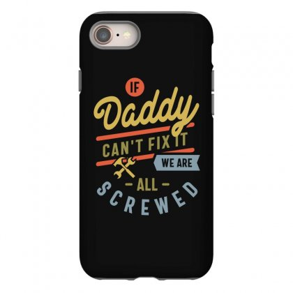 If Daddy Can't Fix It We Are All Screwed Fathers Day Iphone 8 Case Designed By Cidolopez