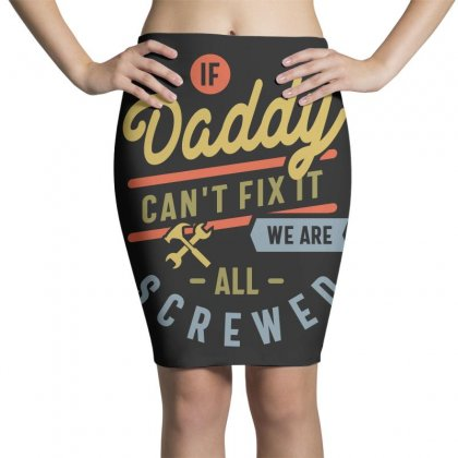 If Daddy Can't Fix It We Are All Screwed Fathers Day Pencil Skirts Designed By Cidolopez