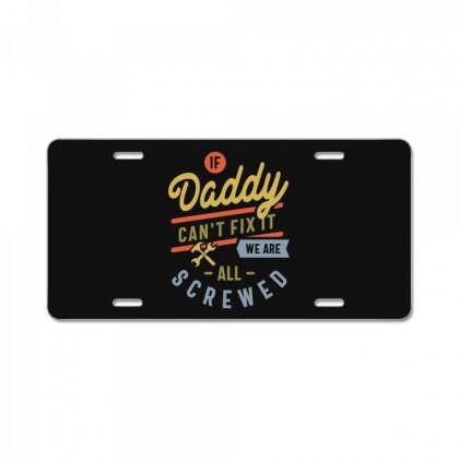 If Daddy Can't Fix It We Are All Screwed Fathers Day License Plate Designed By Cidolopez