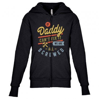 If Daddy Can't Fix It We Are All Screwed Fathers Day Youth Zipper Hoodie Designed By Cidolopez