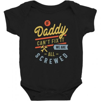 If Daddy Can't Fix It We Are All Screwed Fathers Day Baby Bodysuit Designed By Cidolopez