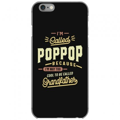 Pop Pop Tee I'm Too Cool To Be Called Grandfather Iphone 6/6s Case Designed By Cidolopez