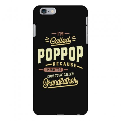 Pop Pop Tee I'm Too Cool To Be Called Grandfather Iphone 6 Plus/6s Plus Case Designed By Cidolopez