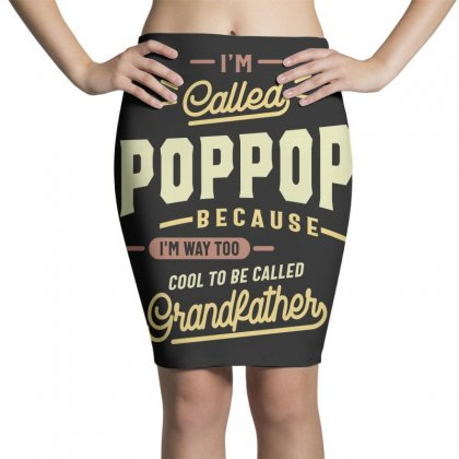 Pop Pop Tee I'm Too Cool To Be Called Grandfather Pencil Skirts Designed By Cidolopez