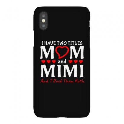 I Have Two Titles Mom And Mimi Iphonex Case Designed By Creative Tees