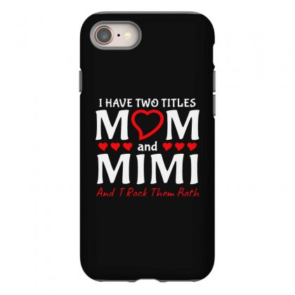 I Have Two Titles Mom And Mimi Iphone 8 Case Designed By Creative Tees