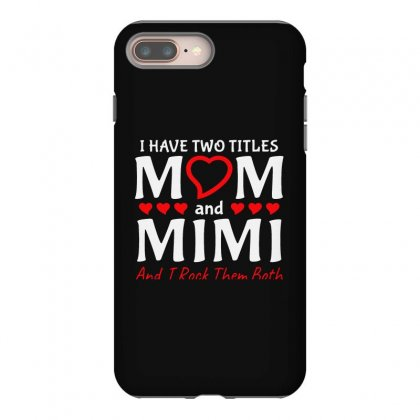 I Have Two Titles Mom And Mimi Iphone 8 Plus Case Designed By Creative Tees