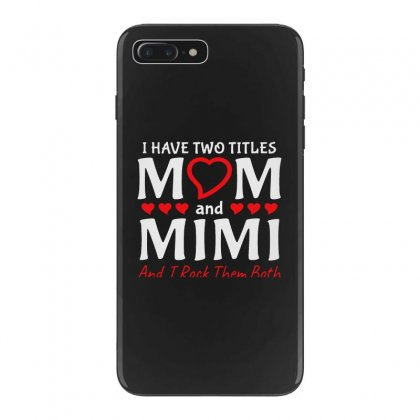 I Have Two Titles Mom And Mimi Iphone 7 Plus Case Designed By Creative Tees