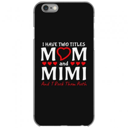 I Have Two Titles Mom And Mimi Iphone 6/6s Case Designed By Creative Tees
