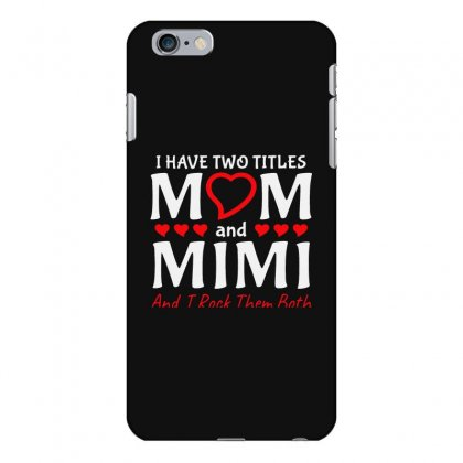I Have Two Titles Mom And Mimi Iphone 6 Plus/6s Plus Case Designed By Creative Tees