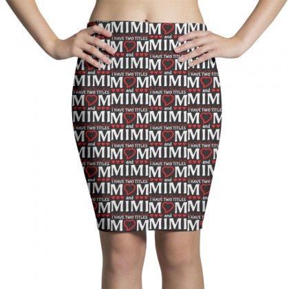 I Have Two Titles Mom And Mimi Pencil Skirts Designed By Creative Tees