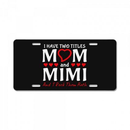 I Have Two Titles Mom And Mimi License Plate Designed By Creative Tees