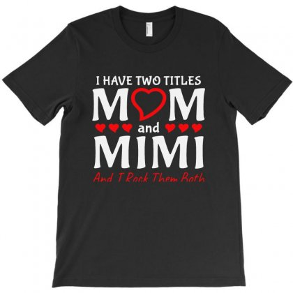 I Have Two Titles Mom And Mimi T-shirt Designed By Creative Tees