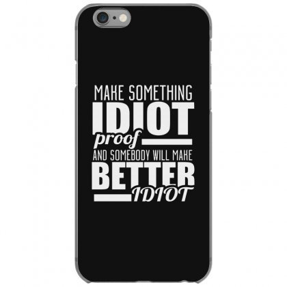 Idiot Proof Iphone 6/6s Case Designed By Creative Tees
