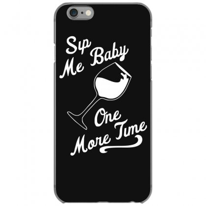 Sip Me Baby One More Time Wine Glass Iphone 6/6s Case Designed By Fanshirt