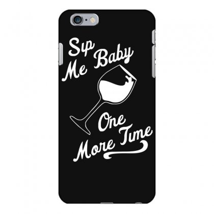 Sip Me Baby One More Time Wine Glass Iphone 6 Plus/6s Plus Case Designed By Fanshirt