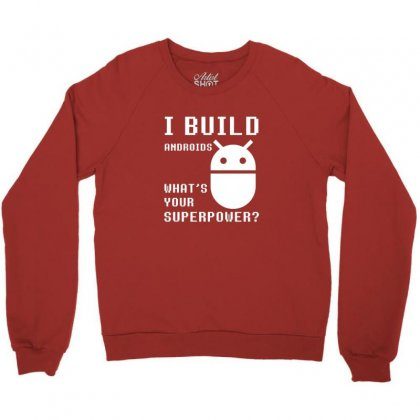 I Build Androids What's Your Superpower Funny Robotics Engineer Crewneck Sweatshirt Designed By Sr88
