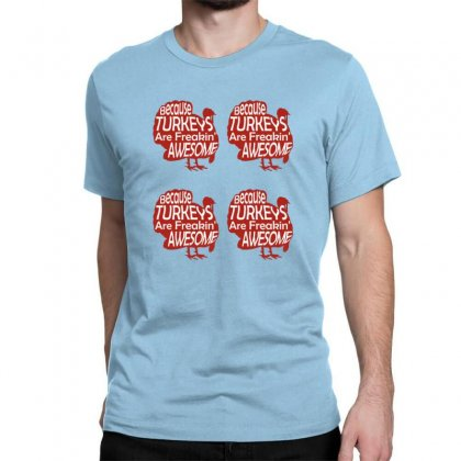 Because Turkeys Are Freaking Awesome Classic T-shirt Designed By Sr88