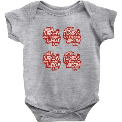 Because Turkeys Are Freaking Awesome Baby Bodysuit Designed By Sr88