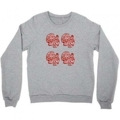 Because Turkeys Are Freaking Awesome Crewneck Sweatshirt Designed By Sr88