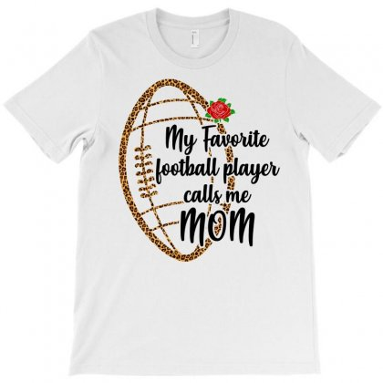 My Favorite Football Player Calls Me Mom T-shirt Designed By Omer Acar