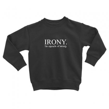Irony Toddler Sweatshirt Designed By Disgus_thing