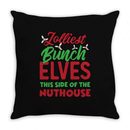 Jolliest Bunch Elves This Side Of The Nuthouse Throw Pillow Designed By Sengul