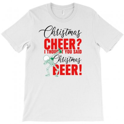 Christmas Cheer I Thought You Said Christmas Beer For Light T-shirt Designed By Gurkan