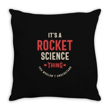 A Rocket Science Thing, You Wouldn't Understand Throw Pillow Designed By Cidolopez