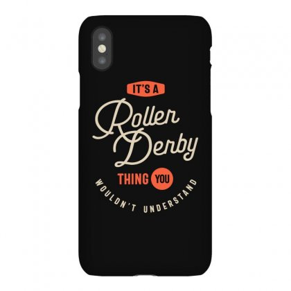 A Roller Derby Thing, You Wouldn't Understand Iphonex Case Designed By Cidolopez