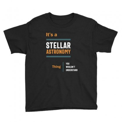 A Stellar Astronomy Thing You Wouldn't Understand Youth Tee Designed By Cidolopez