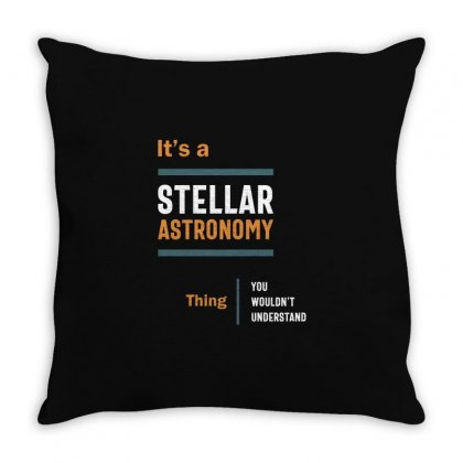 A Stellar Astronomy Thing You Wouldn't Understand Throw Pillow Designed By Cidolopez
