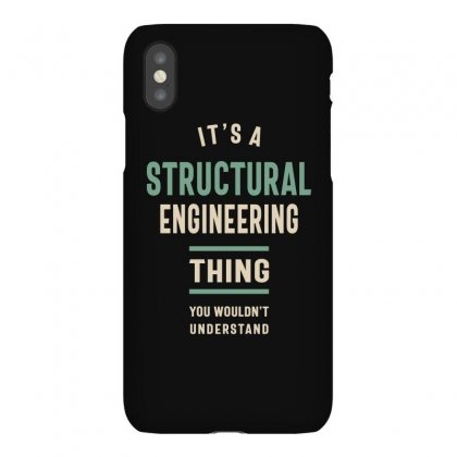 A Structural Engineering Thing You Wouldn't Understand Iphonex Case Designed By Cidolopez