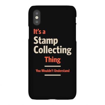 A Stamp Collecting Thing You Wouldn't Understand Iphonex Case Designed By Cidolopez