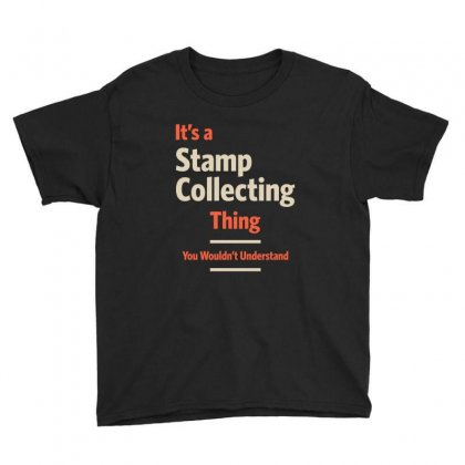 A Stamp Collecting Thing You Wouldn't Understand Youth Tee Designed By Cidolopez