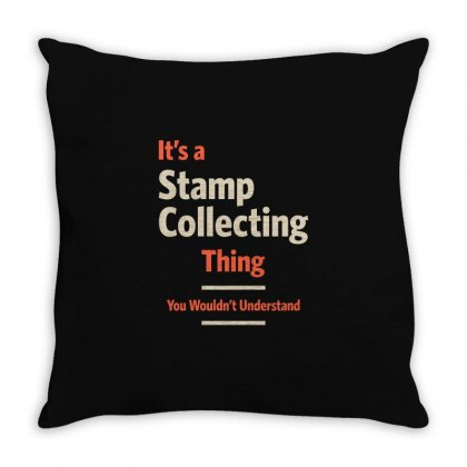 A Stamp Collecting Thing You Wouldn't Understand Throw Pillow Designed By Cidolopez
