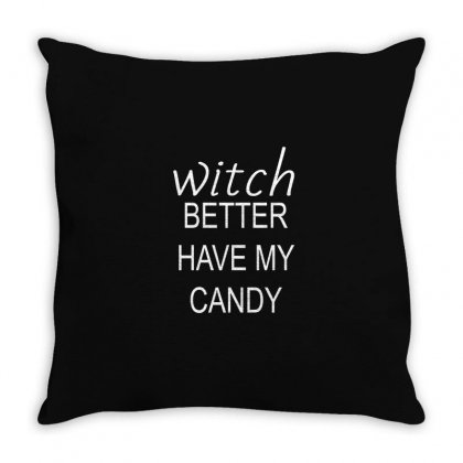 Better Have My Candy Throw Pillow Designed By Moneyfuture17