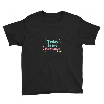 Today Is My Birthday Caption Design For All Men And Women Youth Tee Designed By Artistsunny