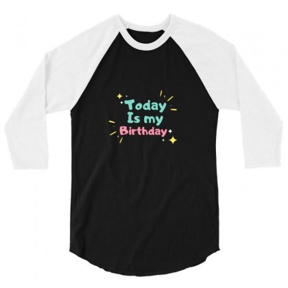 Today Is My Birthday Caption Design For All Men And Women 3/4 Sleeve Shirt Designed By Artistsunny