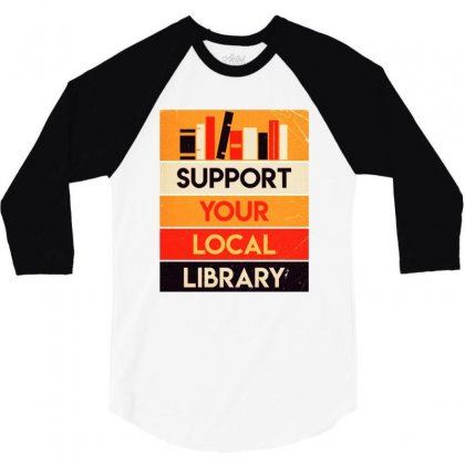 Support Your Local Library 3/4 Sleeve Shirt Designed By Rodgergise
