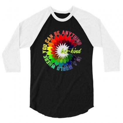 Rainbow Flower In A World Where You Can Be Anything 3/4 Sleeve Shirt Designed By Rodgergise
