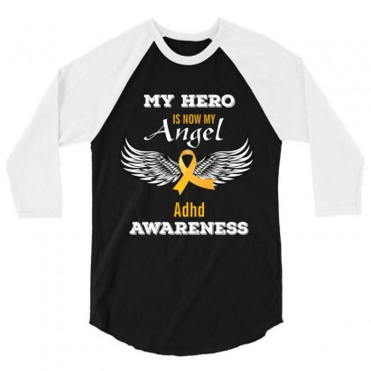 My Hero Is Now My Angel Adhd Awareness 3/4 Sleeve Shirt Designed By Wizarts