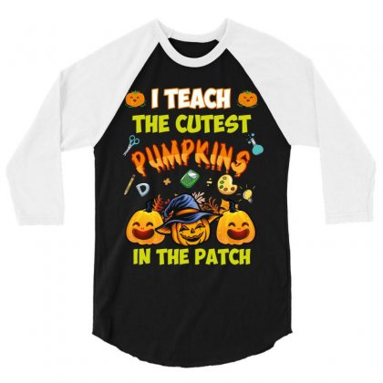 I Teach The Cutest Pumpkins In The Patch 3/4 Sleeve Shirt Designed By Wizarts