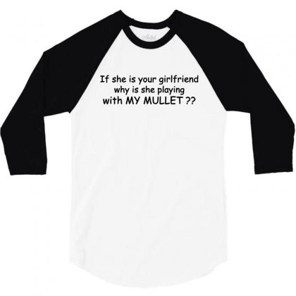 If She Is Your Girlfriend Why Is She Playing With My Mullet 3/4 Sleeve Shirt Designed By Rodgergise