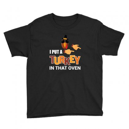 Mens Thanksgiving Pregnancy Gift I Put A Turkey In The Oven Youth Tee Designed By Sr88