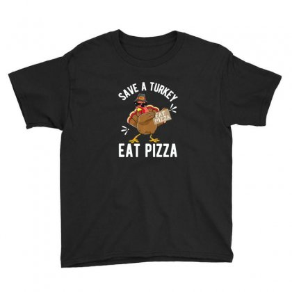 Save A Turkey Eat Pizza Thanksgiving Youth Tee Designed By Sr88