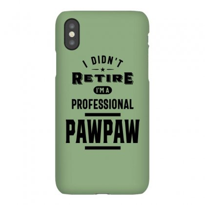 I Didn't Retire I'm A Professional Paw Paw Iphonex Case Designed By Cidolopez