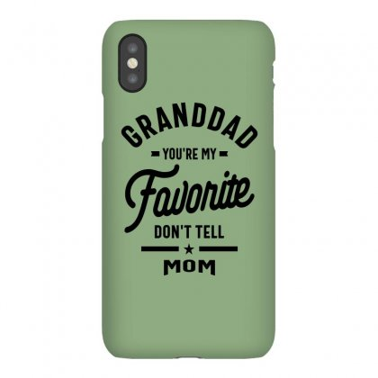 Granddad You're Me Favorite Don't Tell Mom Iphonex Case Designed By Cidolopez